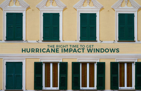Here's the Right Time to Get Hurricane Impact Windows